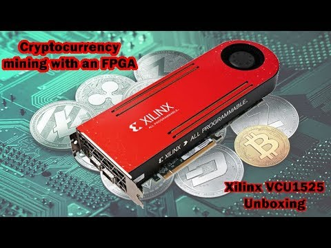 Unboxing the Xilinx VCU1525 FPGA - Crypto Mining!