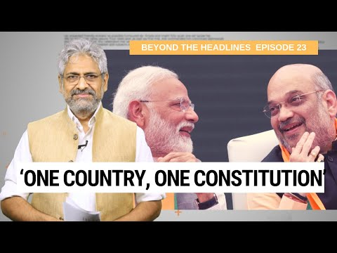 Beyond The Headlines 23 | No Place for Kashmir in 'One Country, One Constitution'