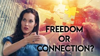 The Freedom/Connection Split within Humanity
