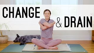 Yoga For Change And Drain  |  Yoga With Adriene