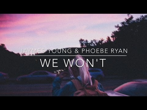 We Won't - Jaymes Young & Phoebe Ryan // LYRICS VIDEO