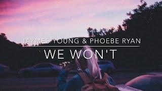 We Won't - Jaymes Young & Phoebe Ryan // LYRICS VIDEO