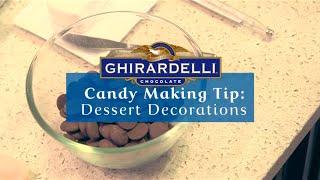 Ghirardelli Candy Making: Dessert Decorations Tip
