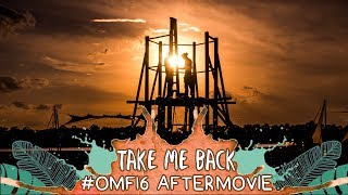 take me back the official omf16 aftermovie