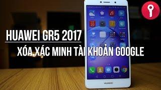 Xóa xác minh tài khoản Google (FRP) cho Huawei GR5 2017 - Bảo mật mới nhất