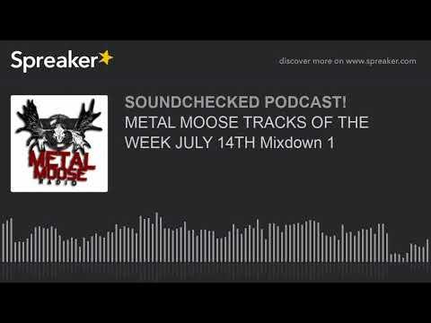 METAL MOOSE TRACKS OF THE WEEK JULY 14TH