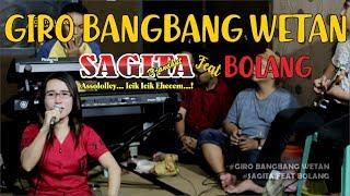 GIRO BANGBANG WETAN SAGITA Feat BOLANG