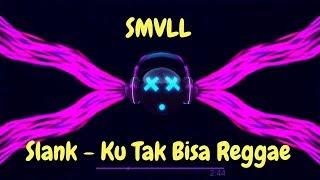 Slank - Ku Tak Bisa Reggae SMVLL ( DJ VERSION )