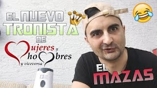 EL NUEVO TRONISTA DE MYHYV: EL MAZAS