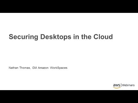 Securing Your Desktops with Amazon WorkSpaces - AWS Online Tech Talks
