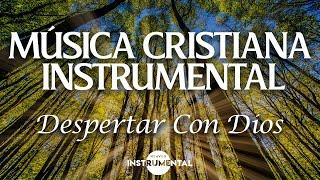 🌅🙏🏼Música Instrumental Cristiana / Despertar Con Dios🙏🏼🌅