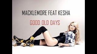 MACKLEMORE FEAT KESHA - GOOD OLD DAYS - Lyrics Video