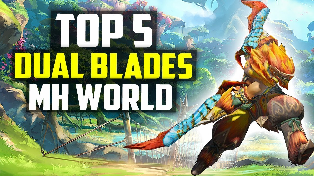 Top 5 Dual Blades Best Dual Blades Monster Hunter World Weapons