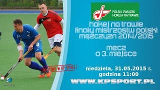 Mecz o 3. miejsce / Finał MP w hokeju na trawie / LIVE [31.05.2015]