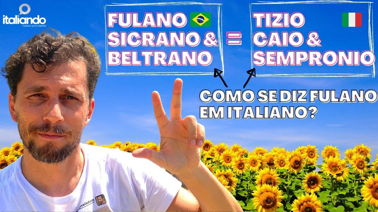 COMO SE DIZ FULANO EM ITALIANO? Fulano, Ciclano e Beltrano existem em italiano? Tizio Caio Sempronio