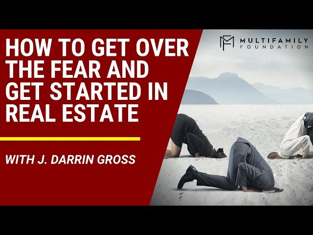 How to Get over the Fear and Get Started in Real Estate
