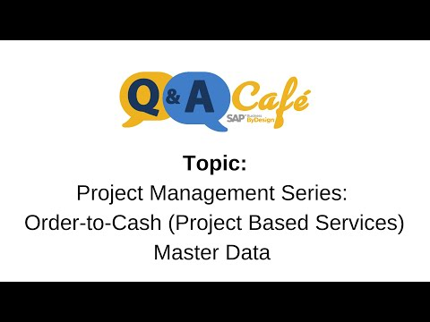 Q&A Café: Project Management Series - Order to Cash (Project Based Services) Master Data