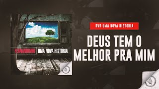 Fernandinho - Deus Tem o Melhor Para Mim (DVD Uma Nova História)