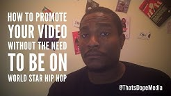 How To Promote Your Music Video Without The Need To Be On World Star Hip Hop