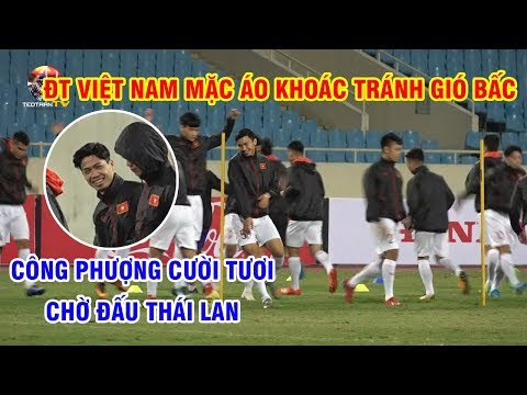 Đội Tuyển Việt Nam Mặc áo Khoác Tránh Gió Mùa, Công Phượng Cười Tươi Tập Luyện đấu Thái Lan