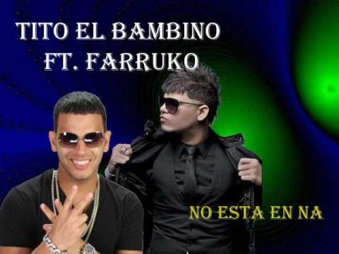 Tito El Bambino Ft. Farruko - No esta en na