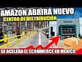 Amazon construirá un nuevo Centro de distribución | México país con más potencial ecommerce en Latam