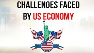 Challenges for US Economy in 2019, Impact of Fed Rate Hike & Trade Wars on USA, Current Affairs 2019