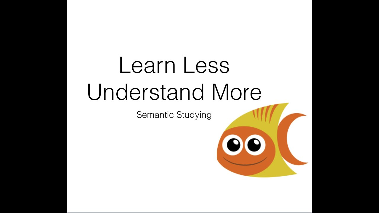 learn less understand more how to study semantically youtube