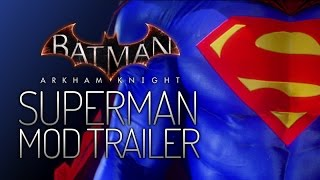 Video Batman: Arkham Knight Mods - Superman Mod Trailer download MP3, 3GP, MP4, WEBM, AVI, FLV Agustus 2018