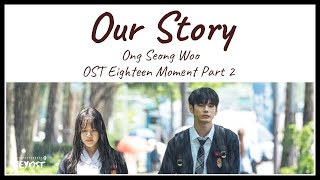 Ong Seong Woo (옹성우) - Our Story (리가 만난 이야기) OST Eighteen Moment Part 2 | Lyrics