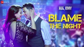 Blame The Night - Full Video | Holiday | ft Akshay Kumar, Sonakshi Sinha