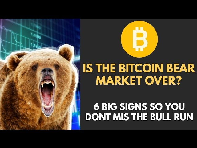 Is The Bitcoin Bear Market Over   6 Big Signs So You Don't Miss The Bull Run