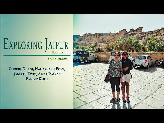 Touring the Pink City Episode #2 | Chokhi Dhani | Nahargarh, Jaigarh, Amer Fort | Pandit Ki Kulfi