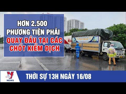 Thời sự 13h ngày 16/8: Hơn 2.500 phương tiện phải quay đầu tại các chốt kiểm dịch - VNEWS