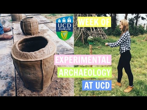 Week of Experimental Archaeology at University College Dublin