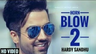 HORN BLOW 2 | Hardy Sandhu | B Praak | Jaani | Arvinder Khaira | T-Series | New Song 2017