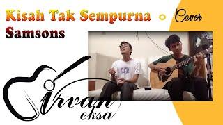 KISAH TAK SEMPURNA (SAMSONS BAND)   Cover Irvan Eksa feat Rizki Riantoni