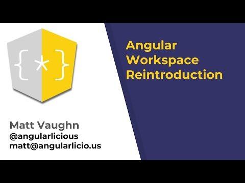 Angular Workspace Reintroduction