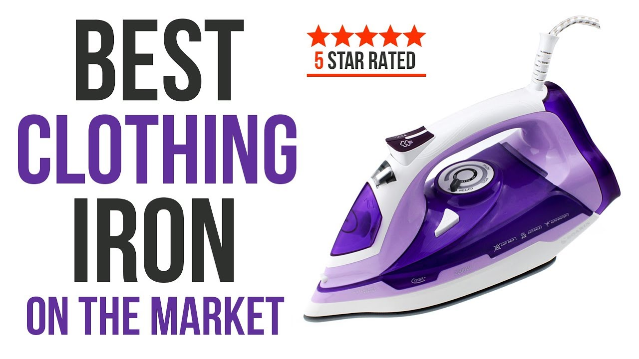 Best Clothing Irons On The Market