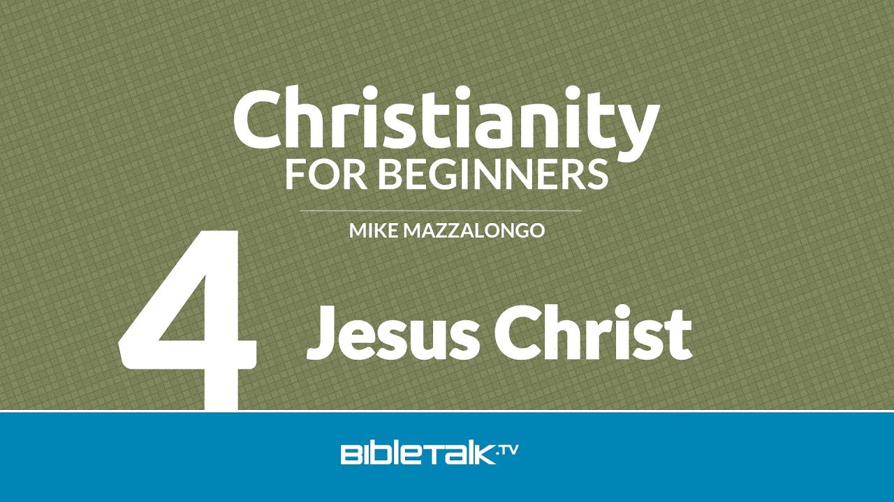 Christianity for Beginners: Jesus Christ (4 of 7)