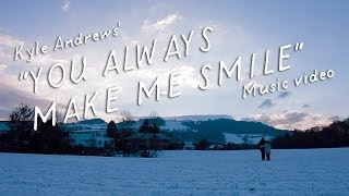 "Kyle Andrews ""You Always Make Me Smile"" - MUSIC VIDEO"