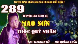 Mao Sơn tróc quỷ nhân [ Tập 289 ] Cô dâu quỷ hút máu - Truyện ma pháp sư diệt quỷ - Quàng A Tũn