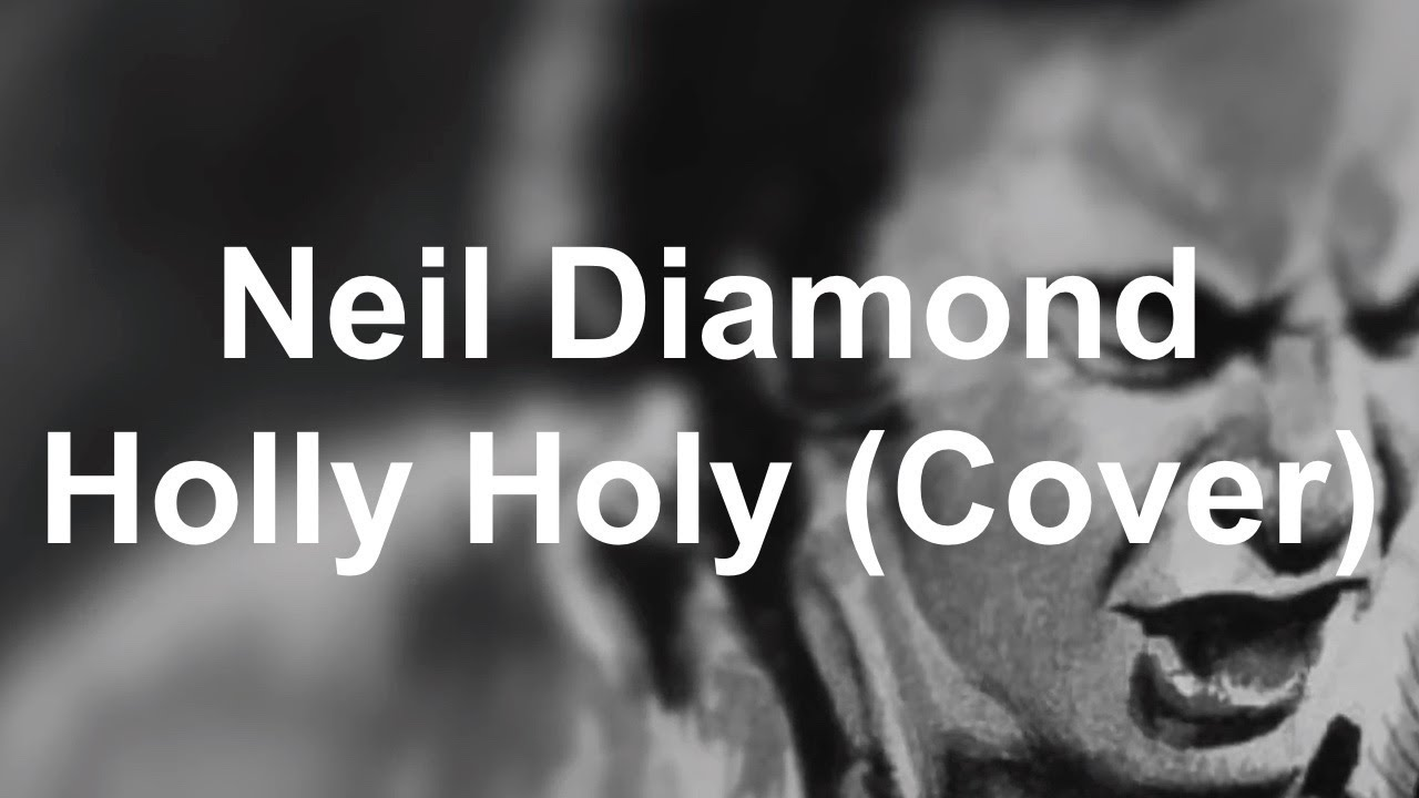 Download Neil Diamond-Holly Holy (Cover)