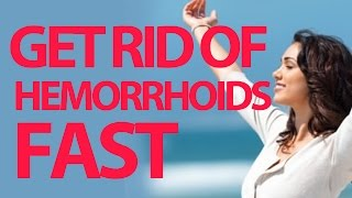 Hemorrhoids: How to Get Rid of Hemorrhoids Fast