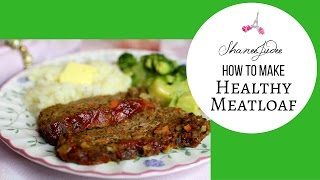 Healthy Meatloaf  ShaneeJudee