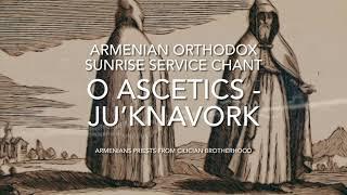 O Ascetics - Ju'knavork (Ճգնաւորք), Armenian Orthodox Sunrise Service Chant.