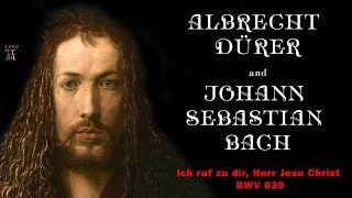 Durer & Bach — Дюрер и Бах — Ich ruf zu dir, Herr Jesu Christ BWV 639  Two version — organ and piano