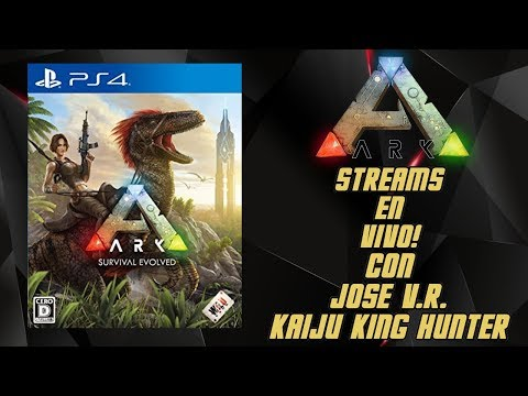 Streams Con Jose V.R. ARK Survival Evolved PS4 #1