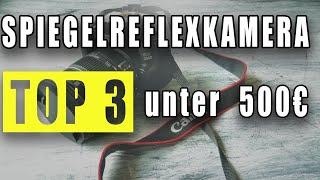 TOP 3: SPIEGELREFLEXKAMERA KAUFEN 2020! Günstige und Beste DSLR für Einsteiger unter 500€