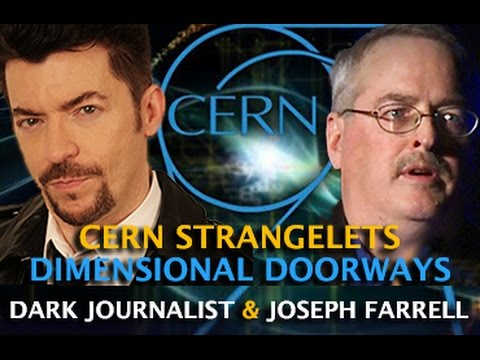 CERN STRANGELETS  - DIMENSIONAL STARGATES! DARK JOURNALIST & DR. JOSEPH FARRELL